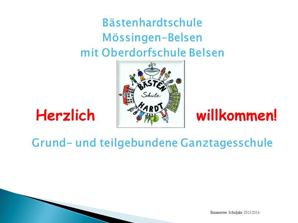 Baumeister Schuljahr 2013/2014 Bästenhardtschule Mössingen-Belsen mit Oberdorfschule Belsen Grund- und teilgebundene Ganztagesschule Herzlichwillkommen!