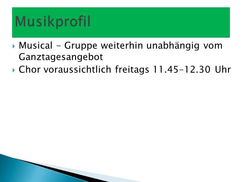  Musical - Gruppe weiterhin unabhängig vom Ganztagesangebot  Chor voraussichtlich freitags 11.45-12.30 Uhr