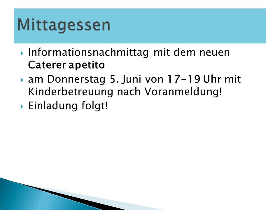  Informationsnachmittag mit dem neuen Caterer apetito  am Donnerstag 5. Juni von 17-19 Uhr mit Kinderbetreuung nach Voranmeldung!  Einladung folgt!