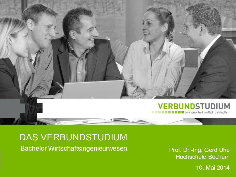 1 DAS VERBUNDSTUDIUM Prof. Dr.-Ing. Gerd Uhe Hochschule Bochum 10. Mai 2014 Bachelor Wirtschaftsingenieurwesen
