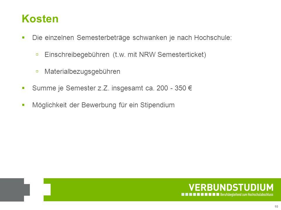 10 Kosten  Die einzelnen Semesterbeträge schwanken je nach Hochschule:  Einschreibegebühren (t.w. mit NRW Semesterticket)  Materialbezugsgebühren 