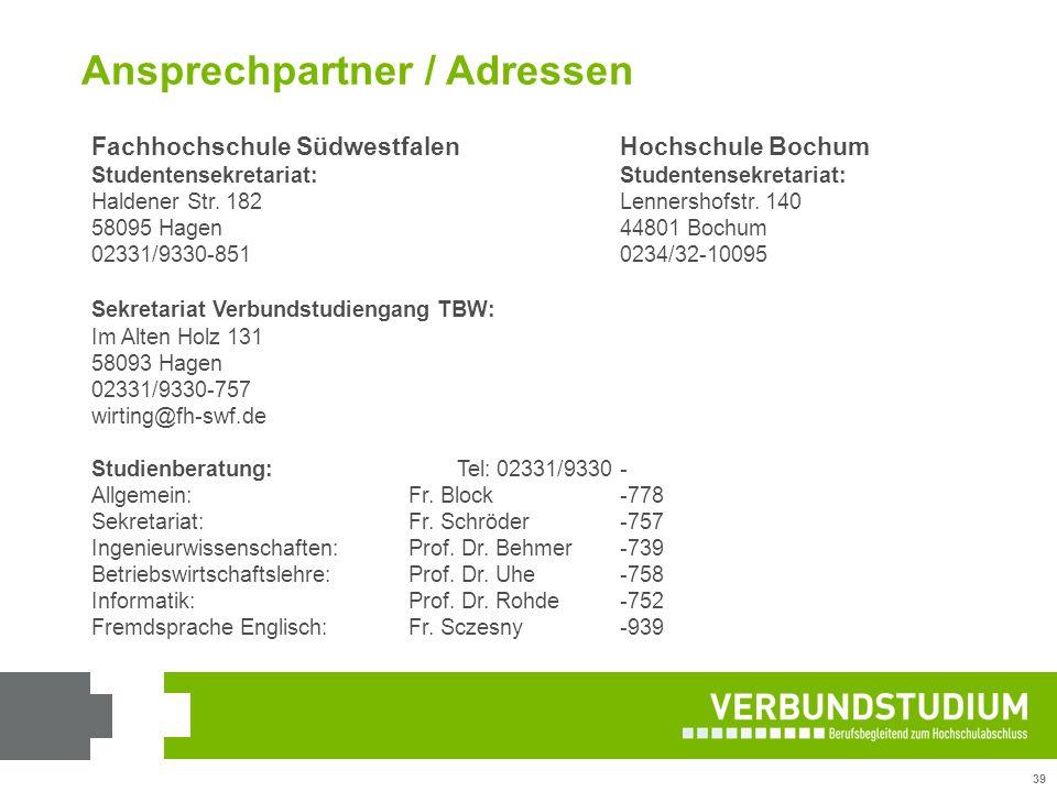 39 Ansprechpartner / Adressen Fachhochschule SüdwestfalenHochschule BochumStudentensekretariat: Haldener Str. 182Lennershofstr. 140 58095 Hagen44801 B