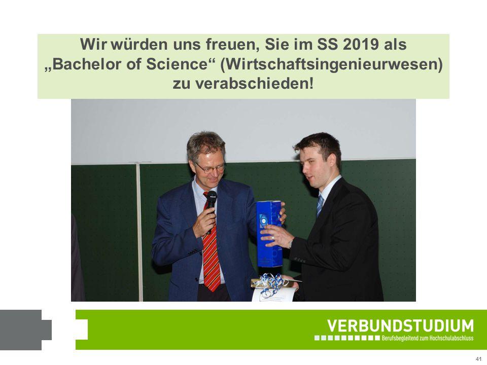 """41 Wir würden uns freuen, Sie im SS 2019 als """"Bachelor of Science"""" (Wirtschaftsingenieurwesen) zu verabschieden!"""