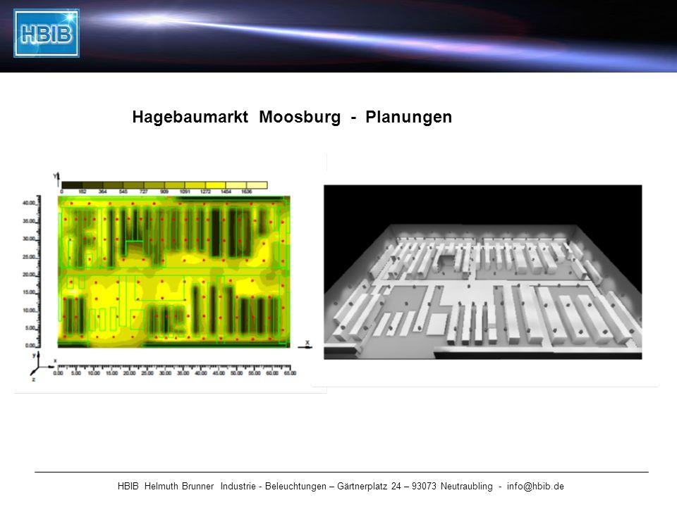 HBIB Helmuth Brunner Industrie - Beleuchtungen – Gärtnerplatz 24 – 93073 Neutraubling - info@hbib.de Hagebaumarkt Moosburg - Planungen