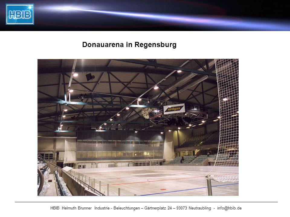 HBIB Helmuth Brunner Industrie - Beleuchtungen – Gärtnerplatz 24 – 93073 Neutraubling - info@hbib.de Donauarena in Regensburg