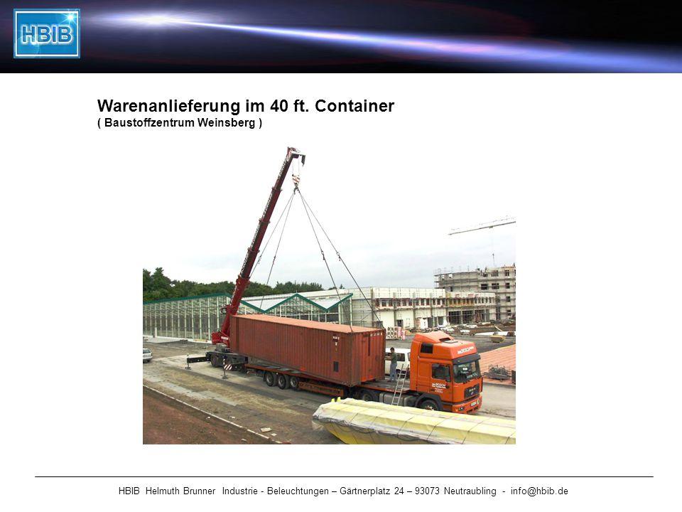HBIB Helmuth Brunner Industrie - Beleuchtungen – Gärtnerplatz 24 – 93073 Neutraubling - info@hbib.de Warenanlieferung im 40 ft. Container ( Baustoffze