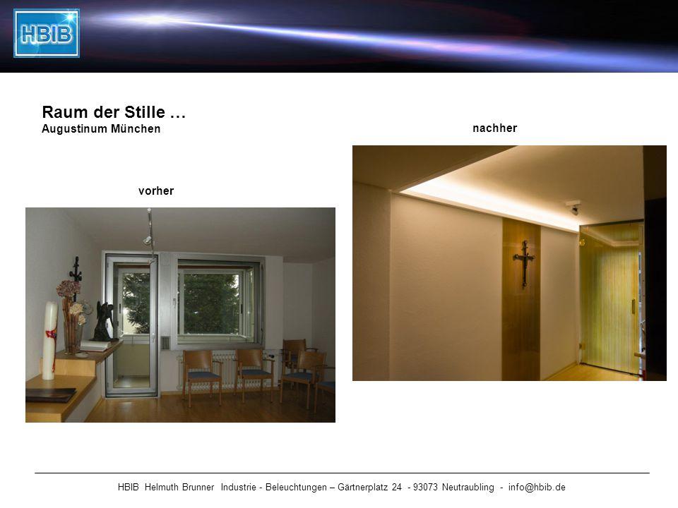 HBIB Helmuth Brunner Industrie - Beleuchtungen – Gärtnerplatz 24 - 93073 Neutraubling - info@hbib.de Raum der Stille … Augustinum München vorher nachh
