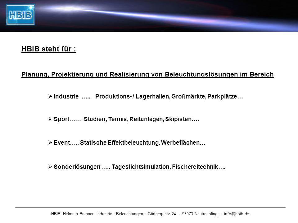 HBIB Helmuth Brunner Industrie - Beleuchtungen – Gärtnerplatz 24 - 93073 Neutraubling - info@hbib.de HBIB steht für : Planung, Projektierung und Reali