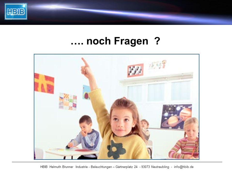 HBIB Helmuth Brunner Industrie - Beleuchtungen – Gärtnerplatz 24 - 93073 Neutraubling - info@hbib.de …. noch Fragen ?