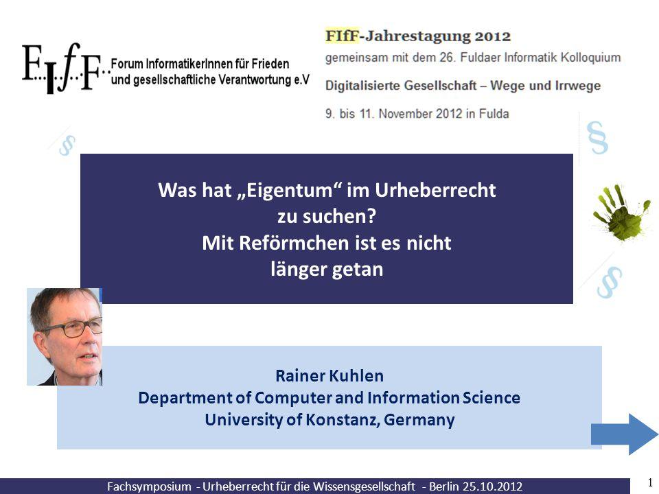 """Fachsymposium - Urheberrecht für die Wissensgesellschaft - Berlin 25.10.2012 1 Was hat """"Eigentum"""" im Urheberrecht zu suchen? Mit Reförmchen ist es nic"""