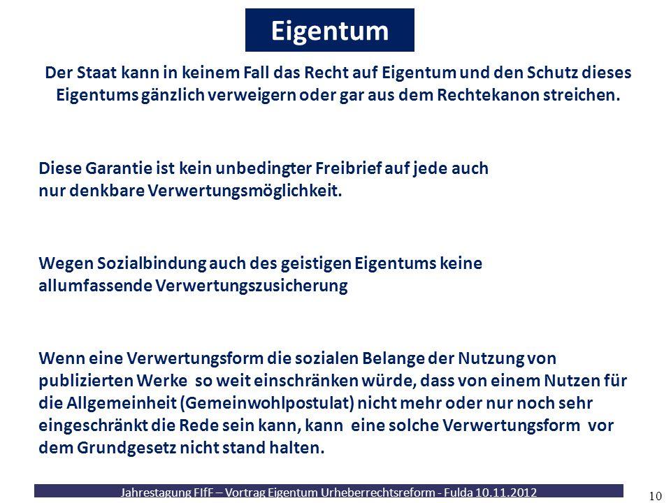 Jahrestagung FIfF – Vortrag Eigentum Urheberrechtsreform - Fulda 10.11.2012 10 Eigentum Diese Garantie ist kein unbedingter Freibrief auf jede auch nu