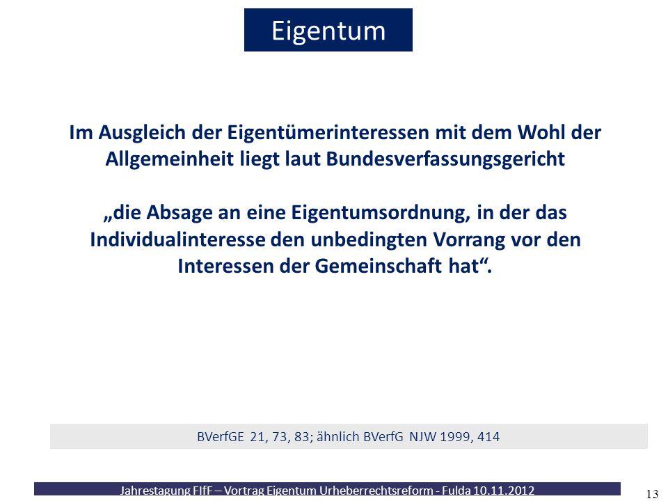 Jahrestagung FIfF – Vortrag Eigentum Urheberrechtsreform - Fulda 10.11.2012 13 Eigentum Im Ausgleich der Eigentümerinteressen mit dem Wohl der Allgeme