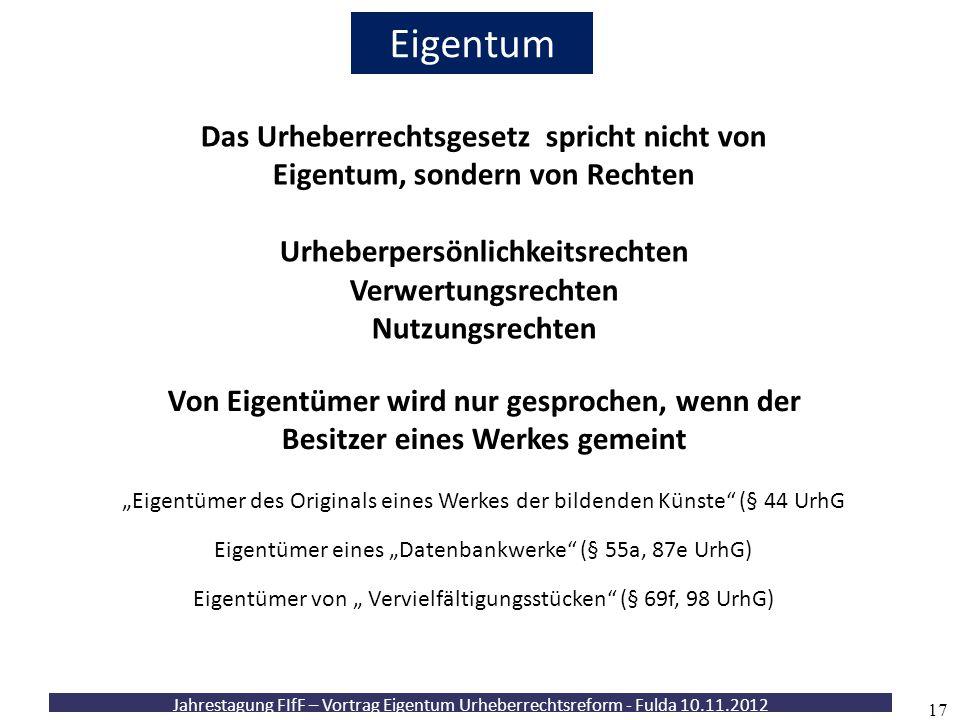 Jahrestagung FIfF – Vortrag Eigentum Urheberrechtsreform - Fulda 10.11.2012 17 Eigentum Von Eigentümer wird nur gesprochen, wenn der Besitzer eines We