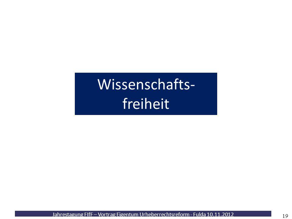 Jahrestagung FIfF – Vortrag Eigentum Urheberrechtsreform - Fulda 10.11.2012 19 Wissenschafts- freiheit