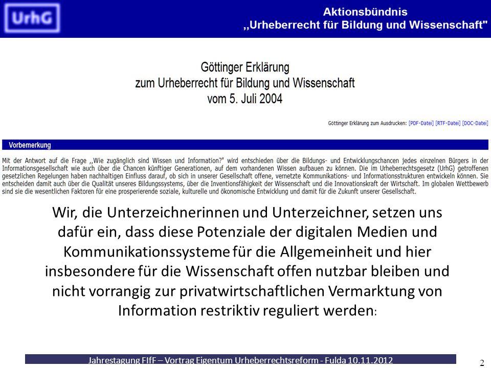 Jahrestagung FIfF – Vortrag Eigentum Urheberrechtsreform - Fulda 10.11.2012 2 Wir, die Unterzeichnerinnen und Unterzeichner, setzen uns dafür ein, das