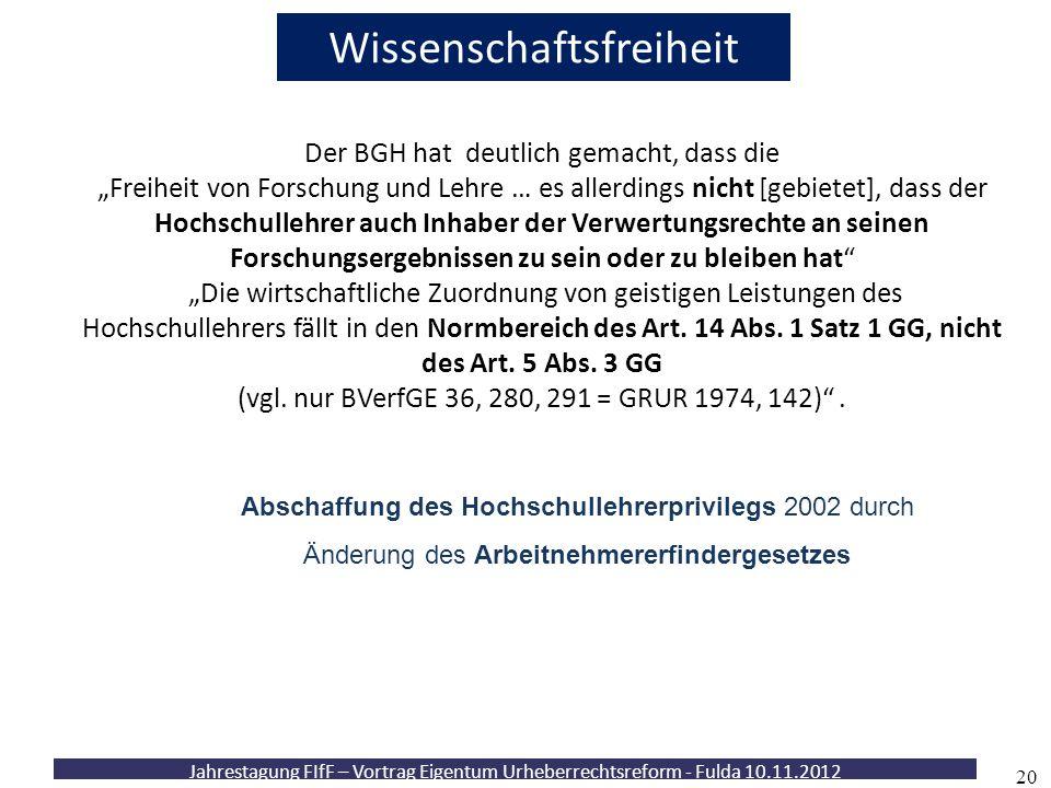 """Jahrestagung FIfF – Vortrag Eigentum Urheberrechtsreform - Fulda 10.11.2012 20 Wissenschaftsfreiheit Der BGH hat deutlich gemacht, dass die """"Freiheit"""