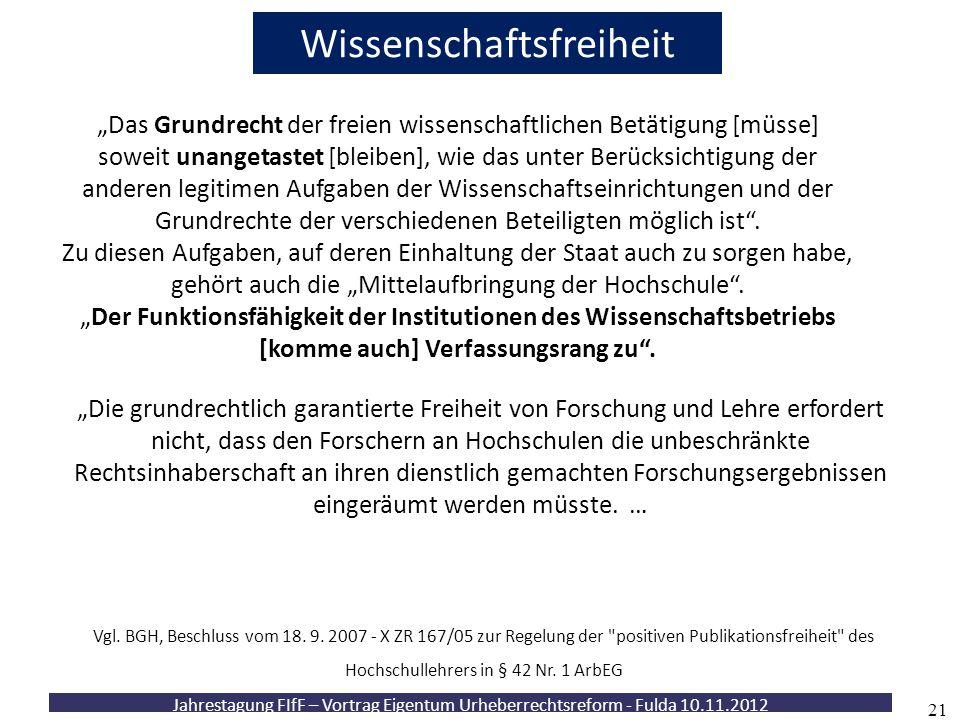 Jahrestagung FIfF – Vortrag Eigentum Urheberrechtsreform - Fulda 10.11.2012 21 Wissenschaftsfreiheit Vgl. BGH, Beschluss vom 18. 9. 2007 - X ZR 167/05