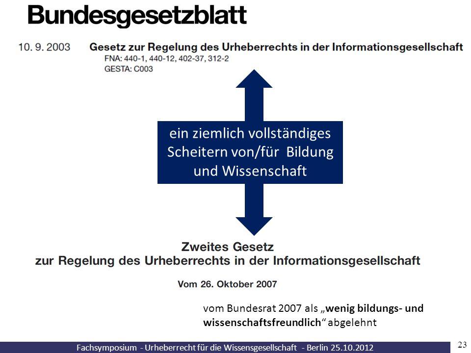 Fachsymposium - Urheberrecht für die Wissensgesellschaft - Berlin 25.10.2012 23 ein ziemlich vollständiges Scheitern von/für Bildung und Wissenschaft