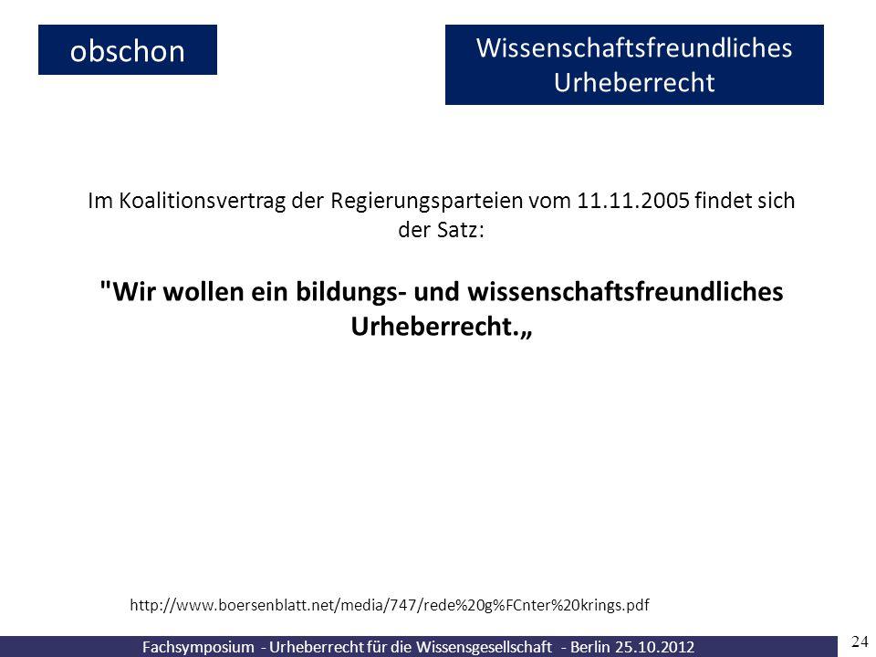 Fachsymposium - Urheberrecht für die Wissensgesellschaft - Berlin 25.10.2012 24 Wissenschaftsfreundliches Urheberrecht Im Koalitionsvertrag der Regier