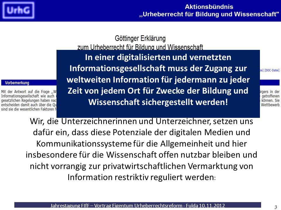Jahrestagung FIfF – Vortrag Eigentum Urheberrechtsreform - Fulda 10.11.2012 3 Wir, die Unterzeichnerinnen und Unterzeichner, setzen uns dafür ein, das