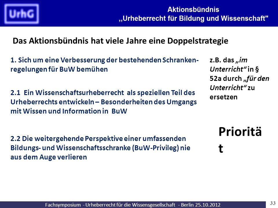 Fachsymposium - Urheberrecht für die Wissensgesellschaft - Berlin 25.10.2012 33 Das Aktionsbündnis hat viele Jahre eine Doppelstrategie betrieben 1. S