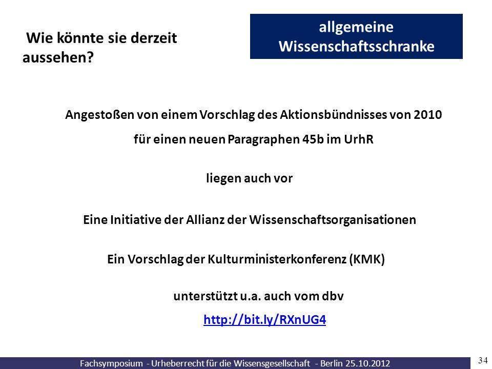 Fachsymposium - Urheberrecht für die Wissensgesellschaft - Berlin 25.10.2012 34 allgemeine Wissenschaftsschranke Wie könnte sie derzeit aussehen? Ange