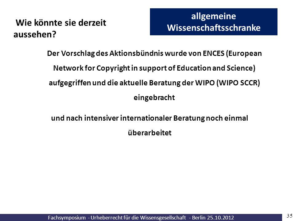 Fachsymposium - Urheberrecht für die Wissensgesellschaft - Berlin 25.10.2012 35 allgemeine Wissenschaftsschranke Wie könnte sie derzeit aussehen? Der