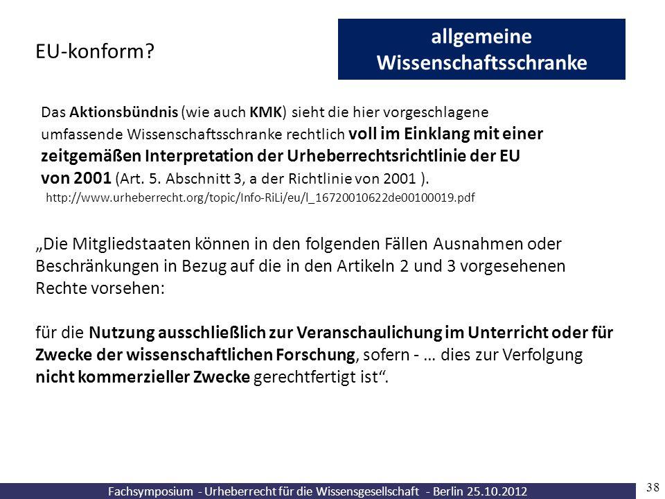 Fachsymposium - Urheberrecht für die Wissensgesellschaft - Berlin 25.10.2012 38 allgemeine Wissenschaftsschranke EU-konform? Das Aktionsbündnis (wie a