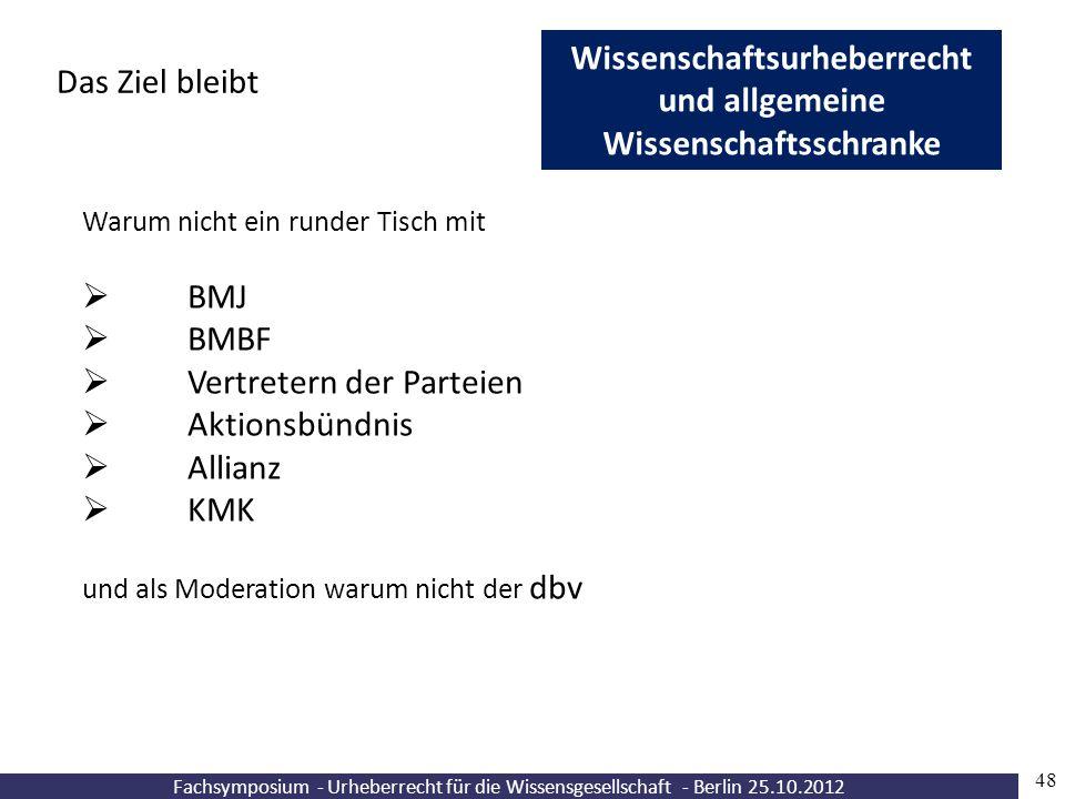 Fachsymposium - Urheberrecht für die Wissensgesellschaft - Berlin 25.10.2012 48 Wissenschaftsurheberrecht und allgemeine Wissenschaftsschranke Das Zie