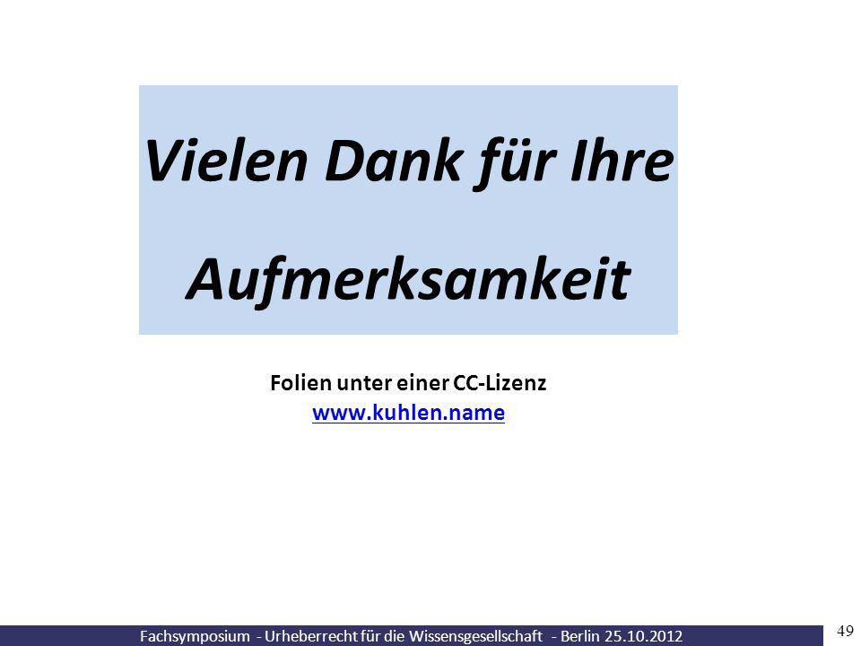 Fachsymposium - Urheberrecht für die Wissensgesellschaft - Berlin 25.10.2012 49 Vielen Dank für Ihre Aufmerksamkeit Folien unter einer CC-Lizenz www.k