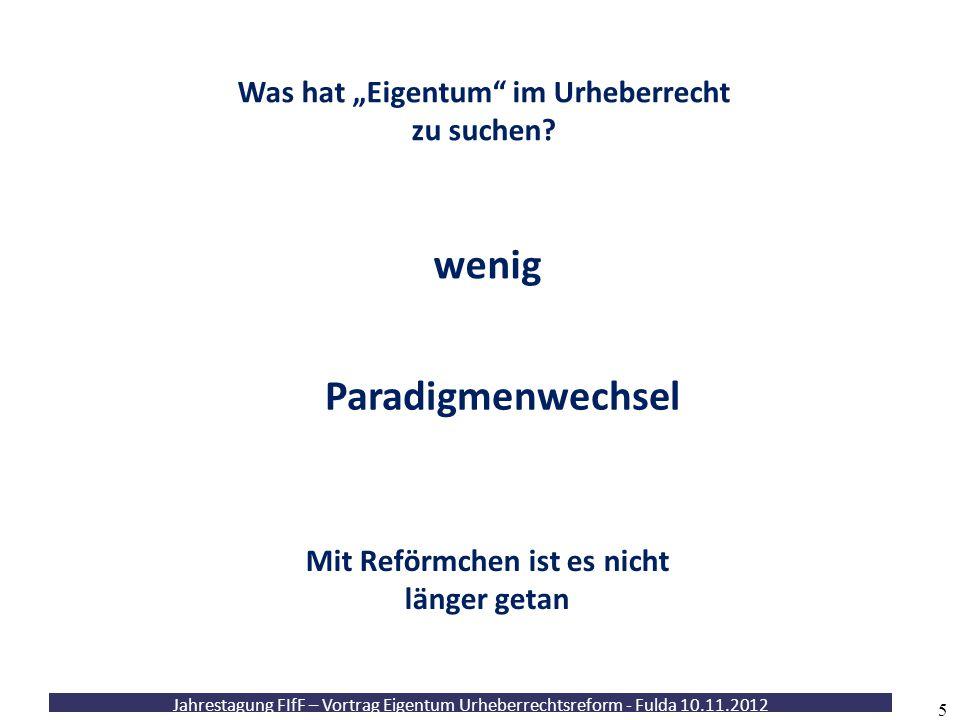 Jahrestagung FIfF – Vortrag Eigentum Urheberrechtsreform - Fulda 10.11.2012 16 Eigentum Funktionalisierung des geistigen Eigentums.