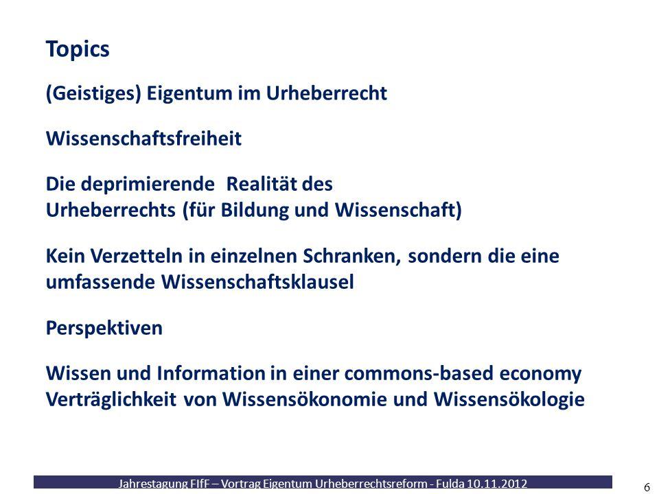 Jahrestagung FIfF – Vortrag Eigentum Urheberrechtsreform - Fulda 10.11.2012 6 (Geistiges) Eigentum im Urheberrecht Wissenschaftsfreiheit Die deprimier