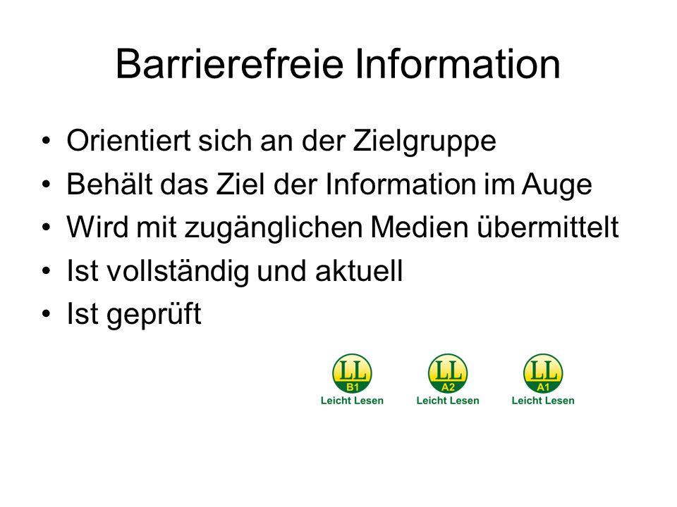 Barrierefreie Information Orientiert sich an der Zielgruppe Behält das Ziel der Information im Auge Wird mit zugänglichen Medien übermittelt Ist vollständig und aktuell Ist geprüft