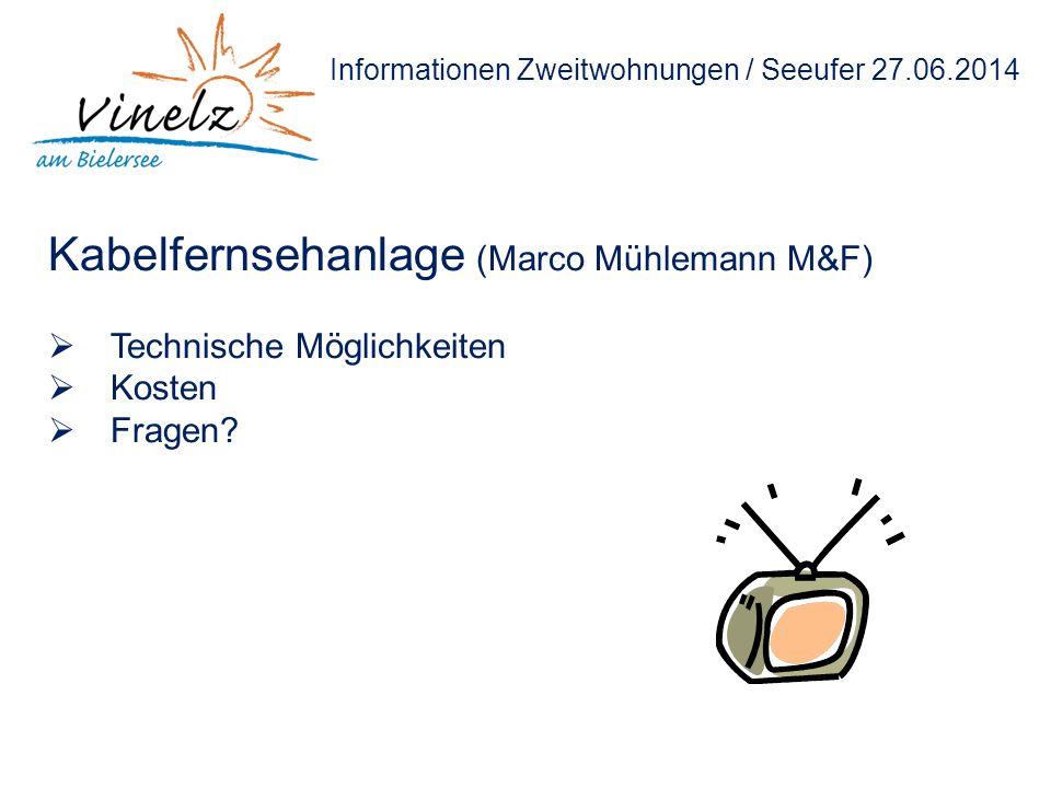 Informationen Zweitwohnungen / Seeufer 27.06.2014 Kabelfernsehanlage (Marco Mühlemann M&F)  Technische Möglichkeiten  Kosten  Fragen?