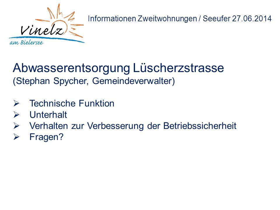 Informationen Zweitwohnungen / Seeufer 27.06.2014 Abwasserentsorgung Lüscherzstrasse (Stephan Spycher, Gemeindeverwalter)  Technische Funktion  Unte