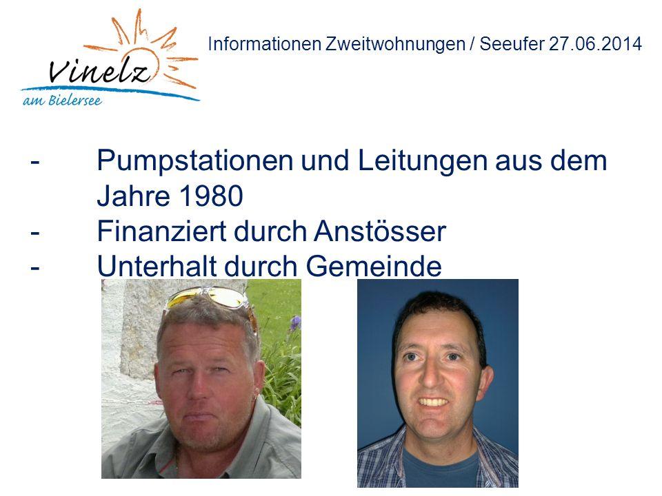Informationen Zweitwohnungen / Seeufer 27.06.2014 -Pumpstationen und Leitungen aus dem Jahre 1980 -Finanziert durch Anstösser -Unterhalt durch Gemeinde