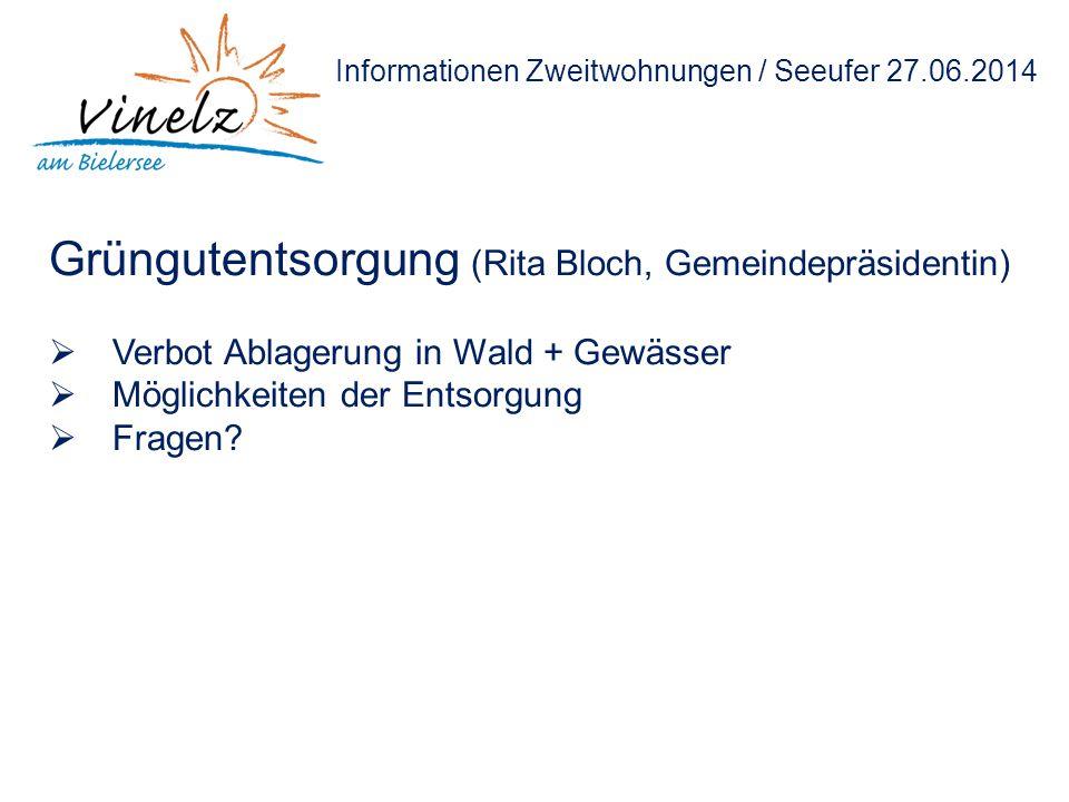 Informationen Zweitwohnungen / Seeufer 27.06.2014 Grüngutentsorgung (Rita Bloch, Gemeindepräsidentin)  Verbot Ablagerung in Wald + Gewässer  Möglich