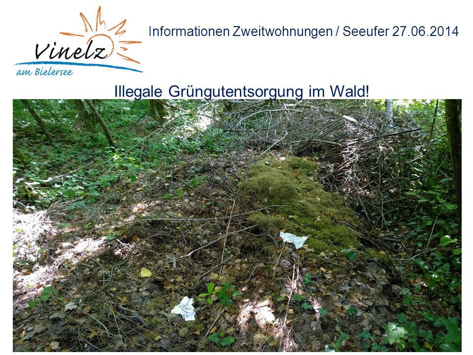 Informationen Zweitwohnungen / Seeufer 27.06.2014 Illegale Grüngutentsorgung im Wald!