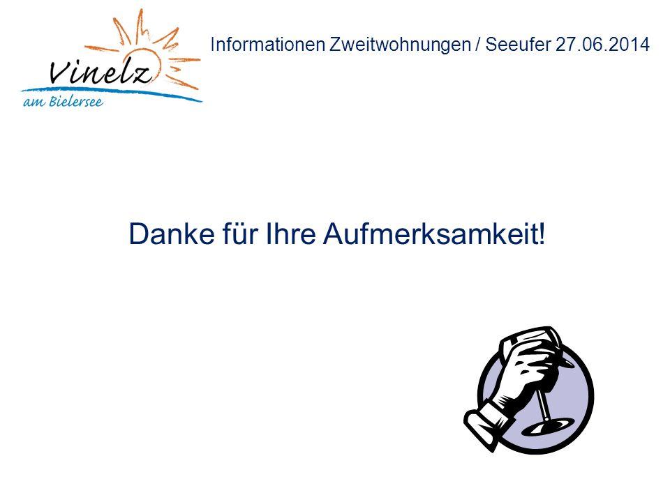 Informationen Zweitwohnungen / Seeufer 27.06.2014 Danke für Ihre Aufmerksamkeit!