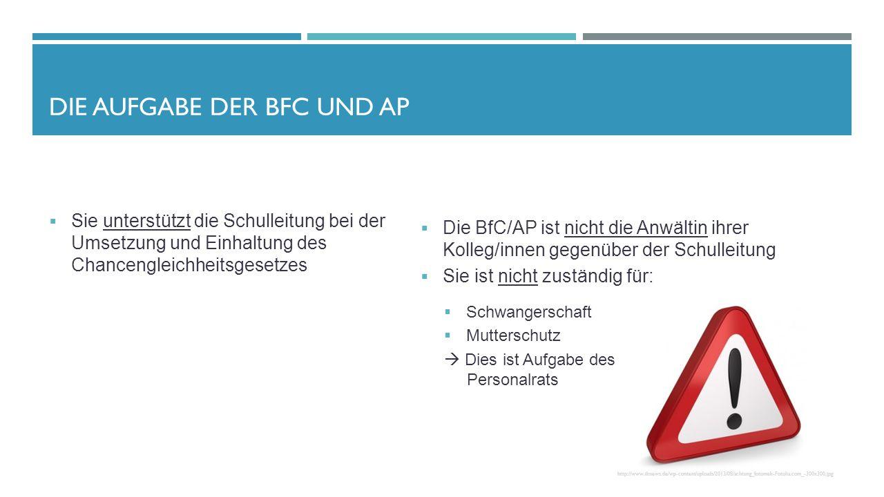 DIE AUFGABE DER BFC UND AP  Sie unterstützt die Schulleitung bei der Umsetzung und Einhaltung des Chancengleichheitsgesetzes  Die BfC/AP ist nicht d