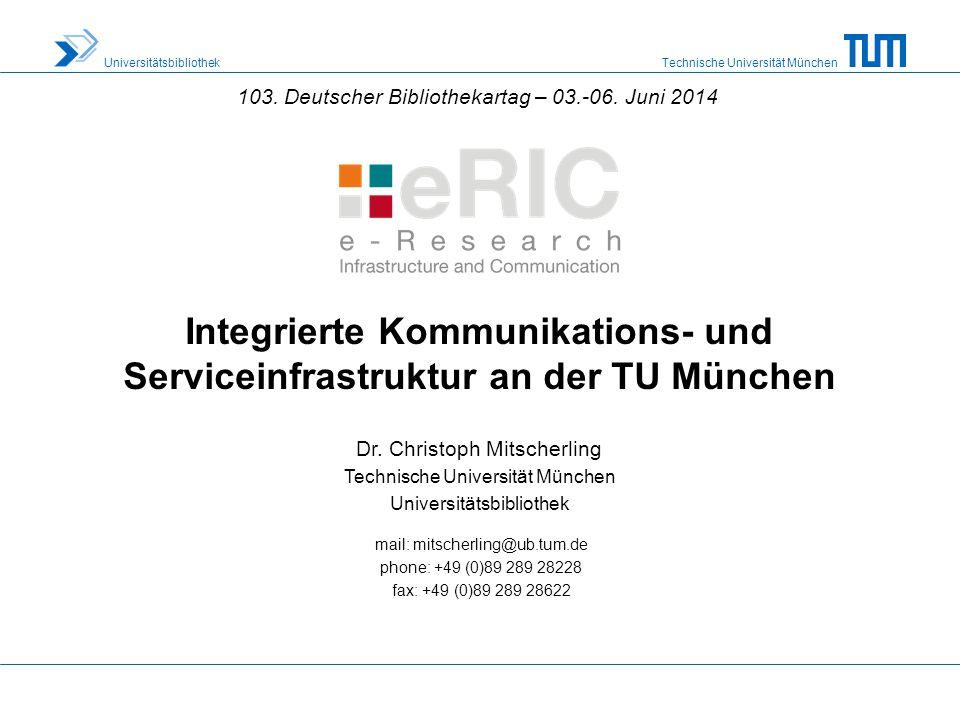 Technische Universität München Universitätsbibliothek Integrierte Kommunikations- und Serviceinfrastruktur an der TU München 103.