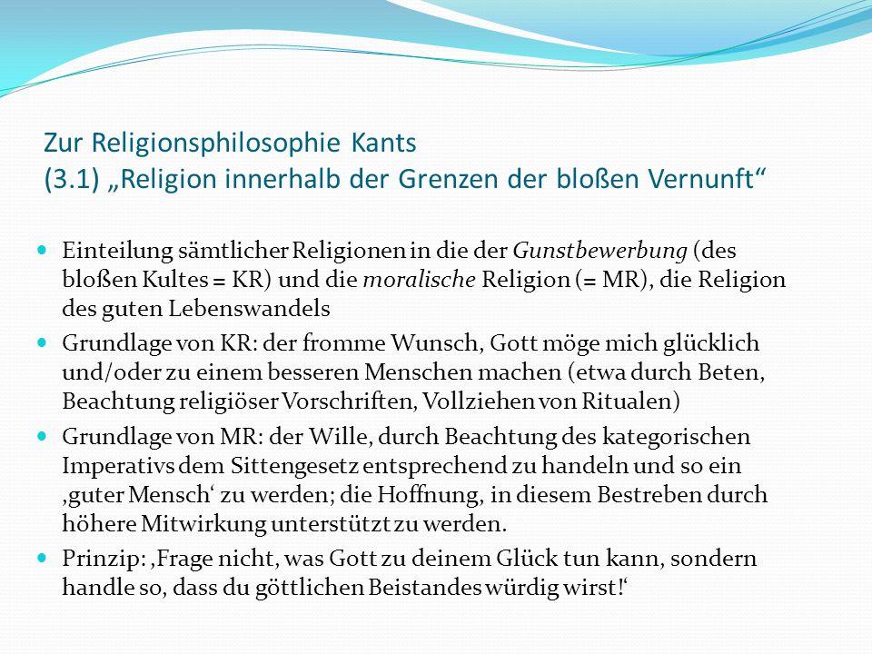 """Zur Religionsphilosophie Kants (3.2) """"Religion innerhalb der Grenzen der bloßen Vernunft Die moralische Religion ist die einzig wahre; denn ihr Inhalt sind die durch Vernunft einsehbaren praktischen Gesetze."""
