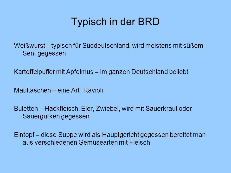 Typisch in der BRD Weißwurst – typisch für Süddeutschland, wird meistens mit süßem Senf gegessen Kartoffelpuffer mit Apfelmus – im ganzen Deutschland