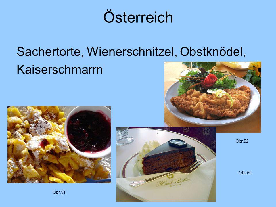 Österreich Sachertorte, Wienerschnitzel, Obstknödel, Kaiserschmarrn Obr.50 Obr.51 Obr.52