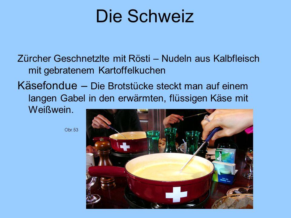 Die Schweiz Zürcher Geschnetzlte mit Rösti – Nudeln aus Kalbfleisch mit gebratenem Kartoffelkuchen Käsefondue – Die Brotstücke steckt man auf einem la