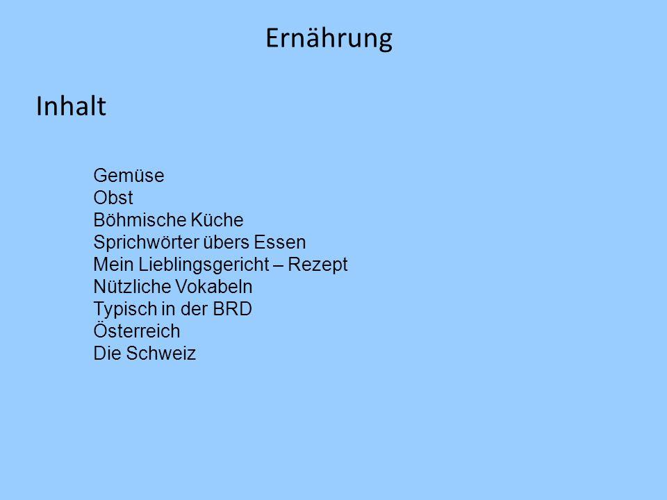 Ernährung Inhalt Gemüse Obst Böhmische Küche Sprichwörter übers Essen Mein Lieblingsgericht – Rezept Nützliche Vokabeln Typisch in der BRD Österreich