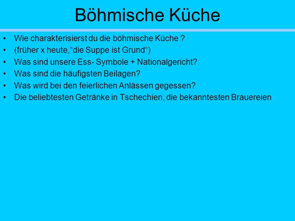 """Böhmische Küche Wie charakterisierst du die böhmische Küche ? (früher x heute,""""die Suppe ist Grund"""") Was sind unsere Ess- Symbole + Nationalgericht? W"""