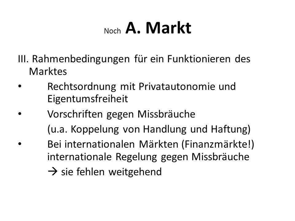 Noch A. Markt III. Rahmenbedingungen für ein Funktionieren des Marktes Rechtsordnung mit Privatautonomie und Eigentumsfreiheit Vorschriften gegen Miss