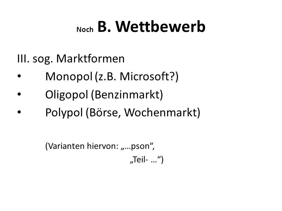 Noch B.Wettbewerb III. sog. Marktformen Monopol (z.B.
