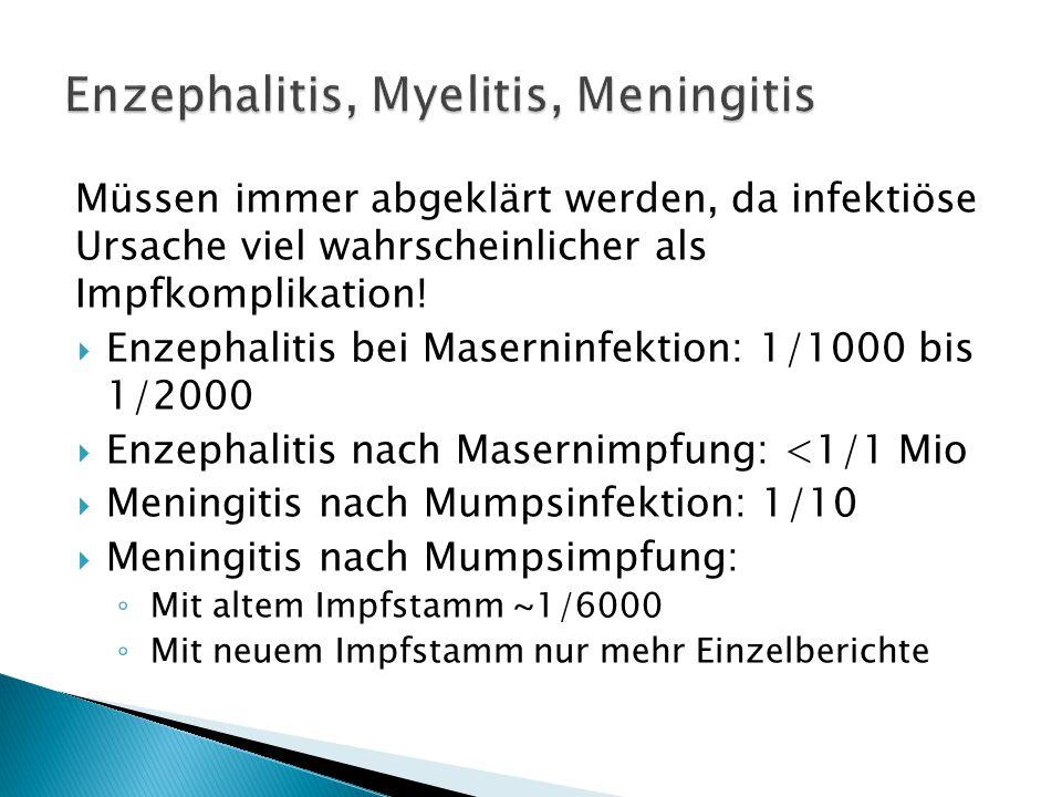 Müssen immer abgeklärt werden, da infektiöse Ursache viel wahrscheinlicher als Impfkomplikation!  Enzephalitis bei Maserninfektion: 1/1000 bis 1/2000